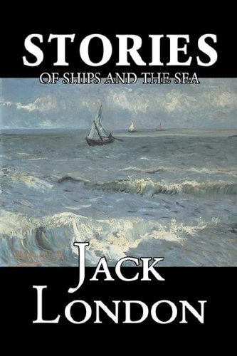 Download Stories of Ships and the Sea by Jack London, Fiction, Action & Adventure pdf
