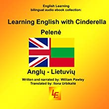 Learning English with Cinderella (English/Lithuanian): A Bilingual Audio eBook in Lithuanian to Learn English Audiobook by Ilona Urbikaite - translator, William Pawley Narrated by William Pawley