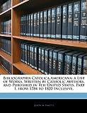 Bibliographia Catolica American, Joseph M. Finotti, 1145291678