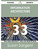 Information Architecture 33 Success Secrets - 33 Most Asked Questions on Information Architecture - What You Need to Know, Susan Sargent, 1488523363