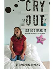 Cry Out: Let God Have It!: A 30 day personal Bible study for girls ages 8-12