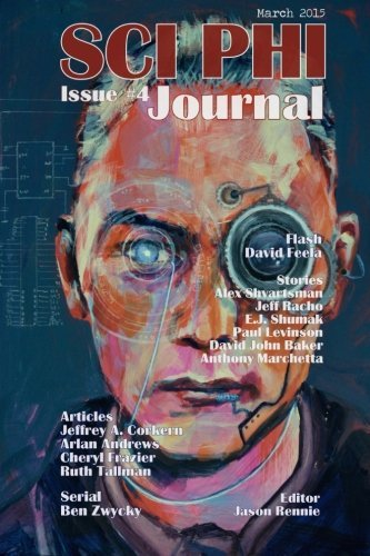 Sci Phi Journal #4, March 2015: The Journal of Science Fiction and Philosophy (Volume 4) by David Feela (2015-02-25)