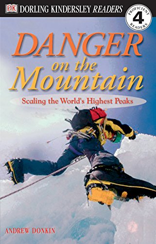 DK Readers: Danger on the Mountain -- Scaling the World's Highest Peaks (Level 4: Proficient Readers) (DK Readers Level 4)