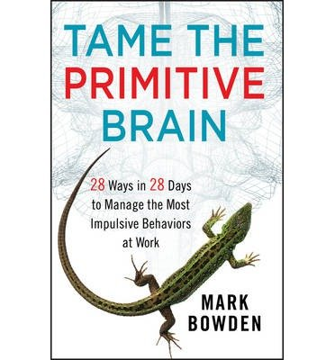 Download Tame the Primitive Brain: 28 Ways in 28 Days to Manage the Most Impulsive Behaviors at Work (Hardback) - Common PDF