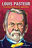 LOUIS PASTEUR: The Scientist who Won the War Against Germs (Fast Track Biographies)