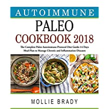 Autoimmune Paleo  Cookbook 2018: The Complete Paleo Autoimmune Protocol Diet Guide- 14 Days Meal Plan to Manage Chronic and Inflammation Diseases