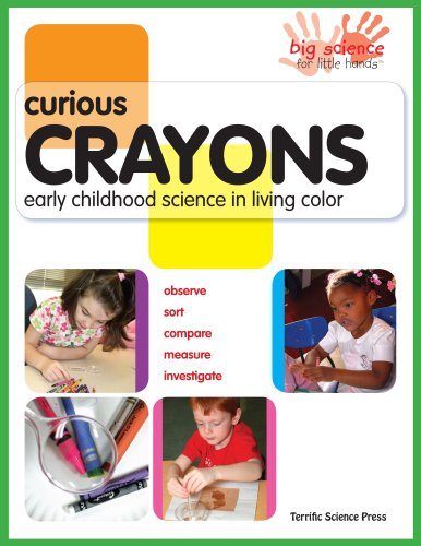 Curious Crayons: Early Childhood Science In Living Color (Big Science for Little Hands)