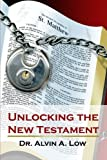 Unlocking the New Testament, Alvin Low, 1430305304