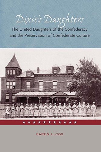 Dixie's Daughters: The United Daughters of the Confederacy and the Preservation of Confederate Culture (New Perspectives on the History of the South)