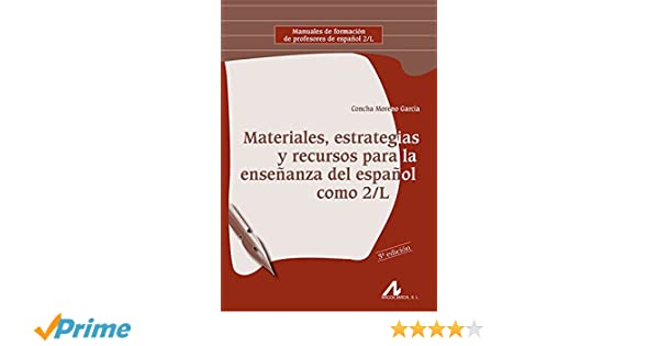 Materiales, estrategias y recursos para la enseñanza del español como 2/L Manuales de formación de profesores de español 2/L: Amazon.es: Concha Moreno ...