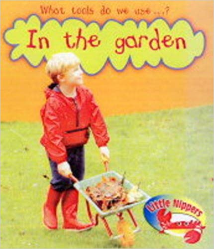 In the Garden (Little Nippers: What Tools Do We Use?)