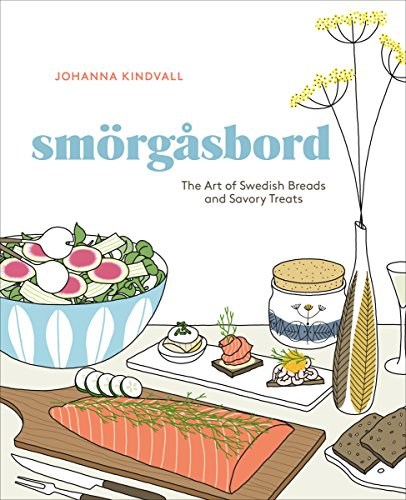 Smorgasbord: The Art of Swedish Breads and Savory Treats by Johanna Kindvall