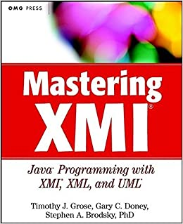 Mastering XMI: Java Programming with XMI, XML, and UML (With CD-ROM) by Timothy J. Grose (2002-04-15)