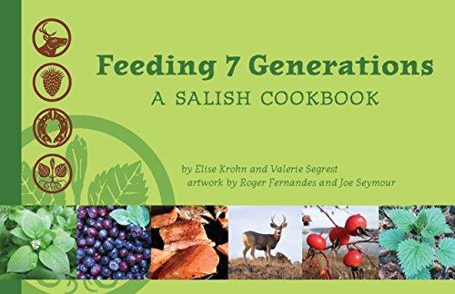 Feeding 7 Generations: A Salish Cookbook by Elise Krohn, Valerie Segrest