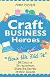 Craft Business Heroes: 30 Creative Entrepreneurs Share The Secrets Of Their Success