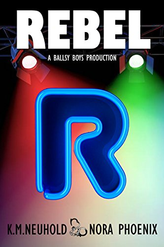 Rebel (Ballsy Boys Book 1) by [Neuhold, K.M., Phoenix, Nora]