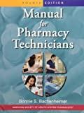 Manual for Pharmacy Technicians and Pharmacy Technician Certification Review Practice Exam, Bachenheimer, Bonnie S., 1585282111