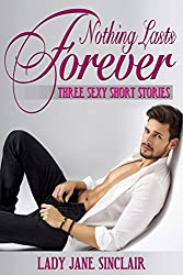 Nothing Lasts Forever: Three Spicy Short Stories