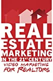Video Marketing for Realtors: Real Estate Marketing in the 21st Century Vol.3