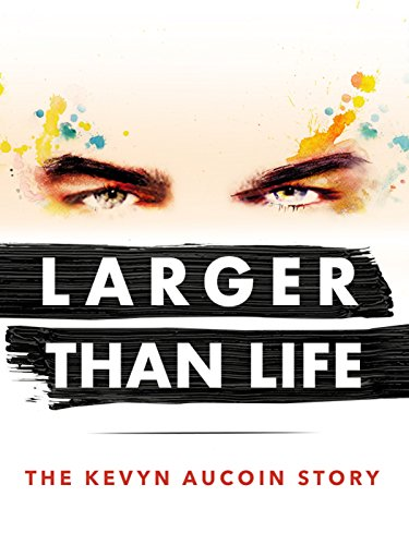 Larger Than Life: The Kevyn Aucoin Story by
