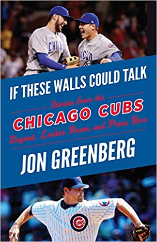 28a49b55f If These Walls Could Talk: Chicago Cubs: Stories from the Chicago Cubs  Dugout, Locker Room, and Press Box: Jon Greenberg: 9781629376547:  Amazon.com: Books