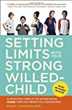 img - for Setting Limits with Your Strong-Willed Child, Revised and Expanded 2nd Edition: Eliminating Conflict by Establishing CLEAR, Firm, and Respectful Boundaries book / textbook / text book