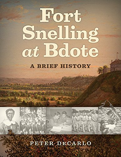 Download Fort Snelling at Bdote: A Brief History ebook