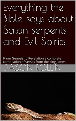Everything the Bible says about Satan serpents and Evil Spirits
