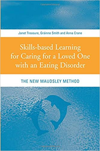 Skills-Based Learning for Caring for a Loved one with an Eating Disorder, Janet Treasure