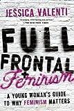 Full Frontal Feminism, Jessica Valenti, 1580052010