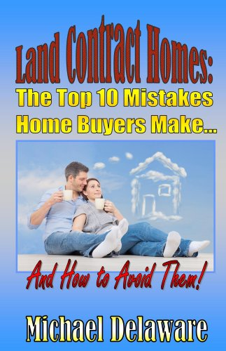 Land Contract Homes: The Top 10 Mistakes Home Buyers Make... And How to Avoid Them! by [Delaware, Michael]