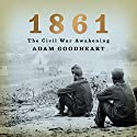 1861: The Civil War Awakening Audiobook by Adam Goodheart Narrated by Jonathan Davis