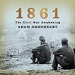 1861: The Civil War Awakening | Adam Goodheart