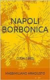 NAPOLI BORBONICA: (1734-1860) (DIDATTICA Vol. 2) (Italian Edition)