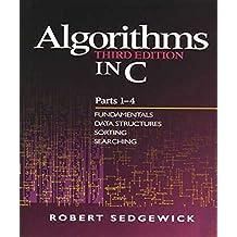 Algorithms in C, Parts 1-4: Fundamentals, Data Structures, Sorting, Searching: Fundamentals, Data Structures, Sorting, Searching