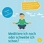 Meditiere ich noch oder schwebe ich schon? Ein Wegweiser durch die abenteuerliche Welt der Meditation | Timm Kruse