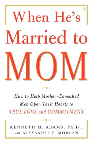 When He's Married to Mom: How to Help Mother-Enmeshed Men Open Their Hearts to True Love and ()