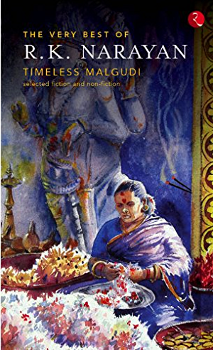 The Very Best of R. K. Narayan Timless Malgudi