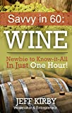 jeff kirby - Savvy in 60: WINE: Newbie to Know-it-All in Just One Hour (Savy in 60 Book 1)