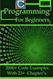 C Programming for Beginners: 2000+ Code Examples with 23+ Chapter's.