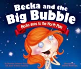 Becka Goes to the North Pole, Gretchen Schomel Wendel and Adam Anthony Schomer, 1933754117