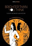 Brighter Than You Think: 10 Short Works by Alan Moore: With Critical Essays by Marc Sobel