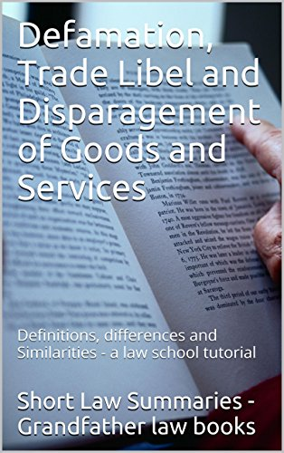 Defamation, Trade Libel and Disparagement of Goods and Services  (e-book): Definitions, differences and Similarities -  a law school tutorial _Electronic_Version__