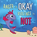 Anger Is Okay Violence Is NOT Audiobook by Julie K. Federico Narrated by Andrew Rahgeber