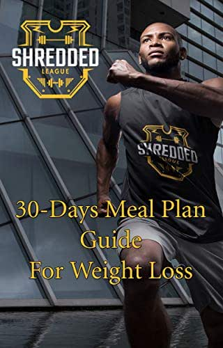 '30-Days' Meal Plan Guide For Weight Loss: The Ultimate Guide for a Healthy weight loss 30 Days Routine