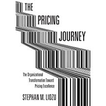 The Pricing Journey: The Organizational Transformation Toward Pricing Excellence by Stephan Liozu (2015-04-29)