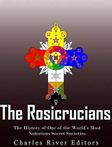 The Rosicrucians: The History of One of the World's Most Notorious Secret Societies by [Charles River Editors]