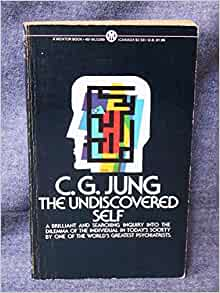 carl jung the undiscovered self The plight of our civilization, accurately diagnosed by jung in modern man in search of a soul, is here presented as a specifically individual struggle for moral and spiritual.