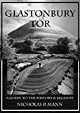 Glastonbury Tor: A Guide to the History and Legends by Nicholas R. Mann front cover