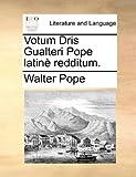 Votum Dris Gualteri Pope Latinè Redditum, Walter Pope, 1140999575